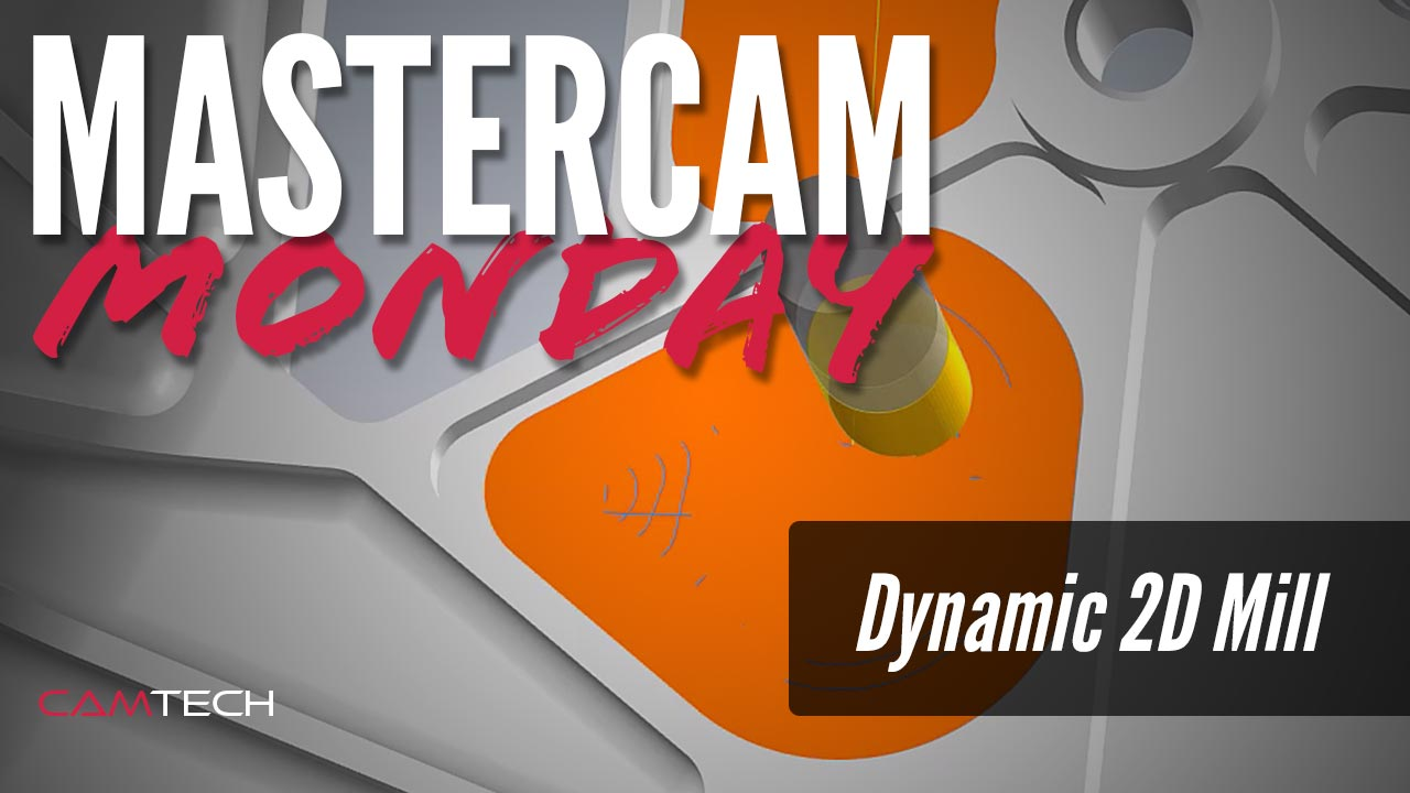 Mastercam Monday – Dynamic 2D Mill | Camtech Engineering